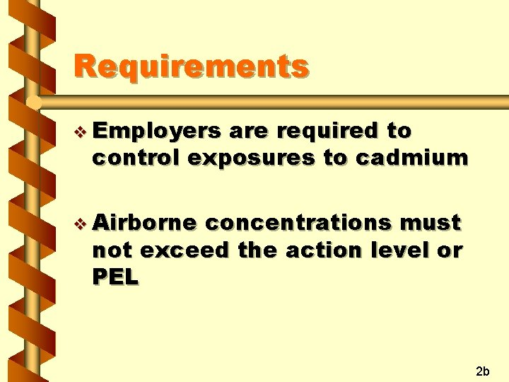 Requirements v Employers are required to control exposures to cadmium v Airborne concentrations must