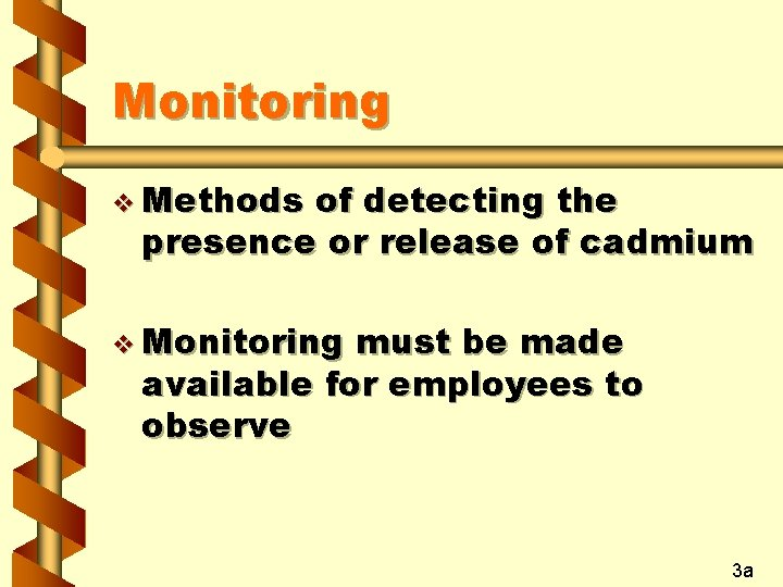 Monitoring v Methods of detecting the presence or release of cadmium v Monitoring must