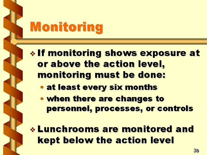 Monitoring v If monitoring shows exposure at or above the action level, monitoring must