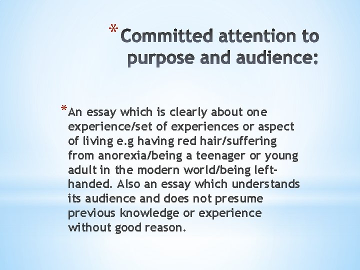 * *An essay which is clearly about one experience/set of experiences or aspect of
