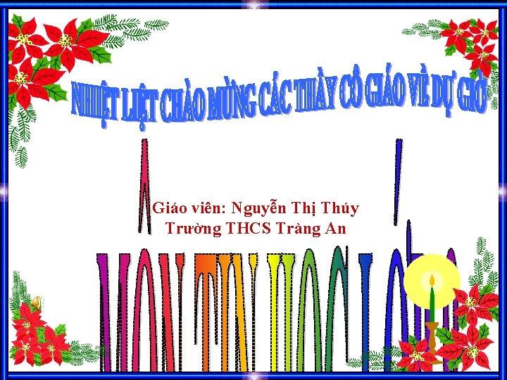 Giáo viên: Nguyễn Thị Thúy Trường THCS Tràng An