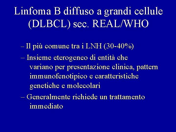 Linfoma B diffuso a grandi cellule (DLBCL) sec. REAL/WHO – Il più comune tra