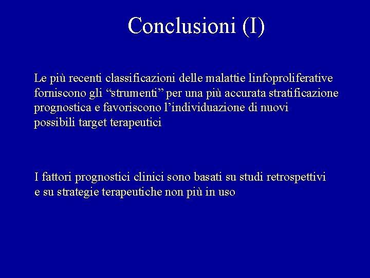 """Conclusioni (I) Le più recenti classificazioni delle malattie linfoproliferative forniscono gli """"strumenti"""" per una"""