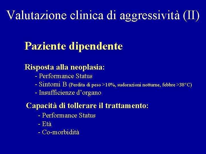 Valutazione clinica di aggressività (II) Paziente dipendente Risposta alla neoplasia: - Performance Status -