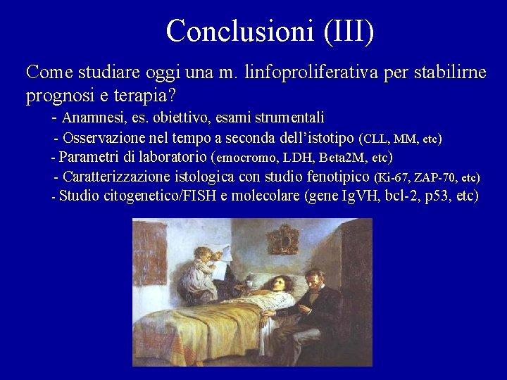 Conclusioni (III) Come studiare oggi una m. linfoproliferativa per stabilirne prognosi e terapia? -