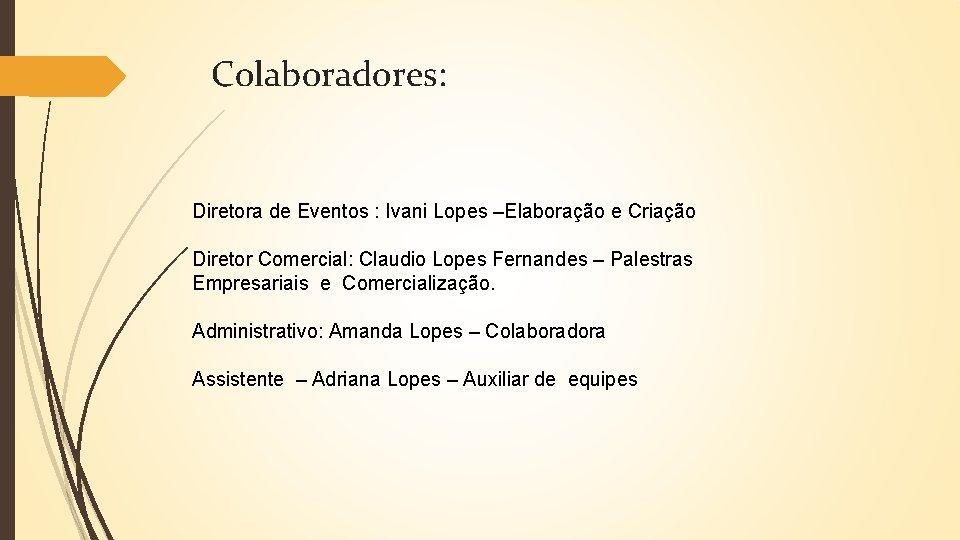 Colaboradores: Diretora de Eventos : Ivani Lopes –Elaboração e Criação Diretor Comercial: Claudio Lopes