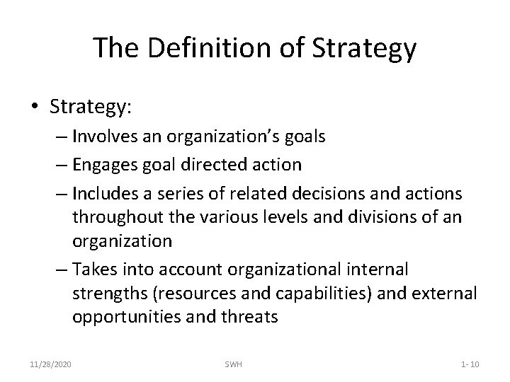 The Definition of Strategy • Strategy: – Involves an organization's goals – Engages goal