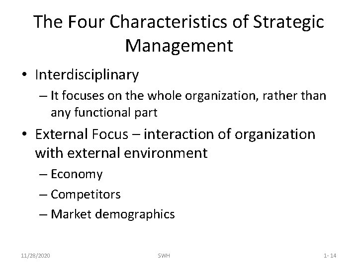 The Four Characteristics of Strategic Management • Interdisciplinary – It focuses on the whole
