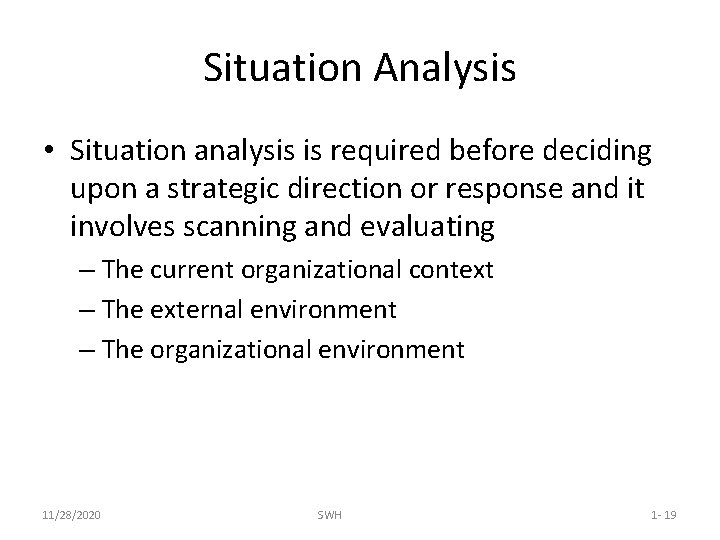 Situation Analysis • Situation analysis is required before deciding upon a strategic direction or