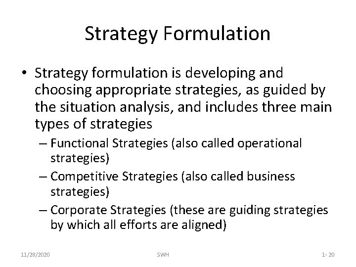Strategy Formulation • Strategy formulation is developing and choosing appropriate strategies, as guided by