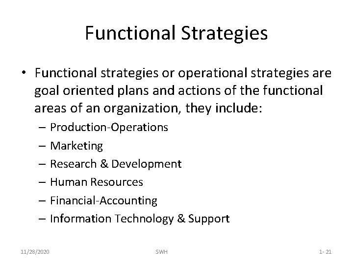 Functional Strategies • Functional strategies or operational strategies are goal oriented plans and actions