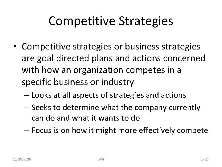 Competitive Strategies • Competitive strategies or business strategies are goal directed plans and actions