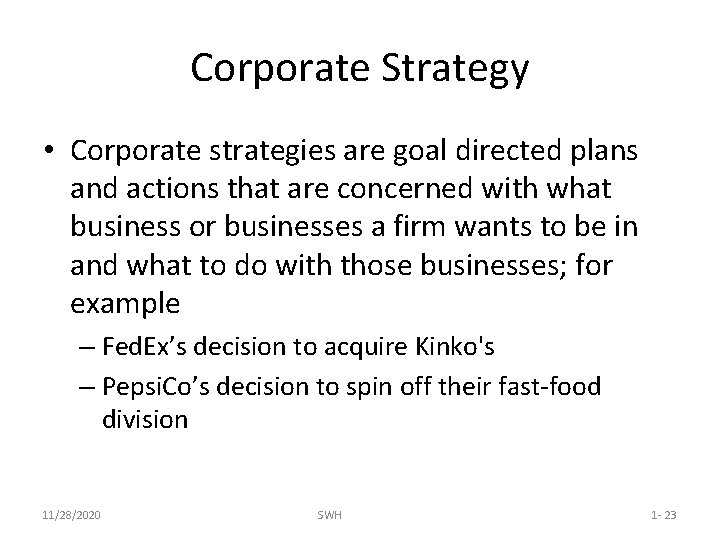 Corporate Strategy • Corporate strategies are goal directed plans and actions that are concerned