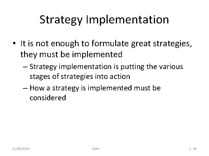 Strategy Implementation • It is not enough to formulate great strategies, they must be