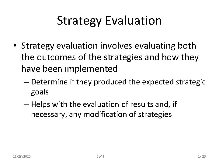 Strategy Evaluation • Strategy evaluation involves evaluating both the outcomes of the strategies and