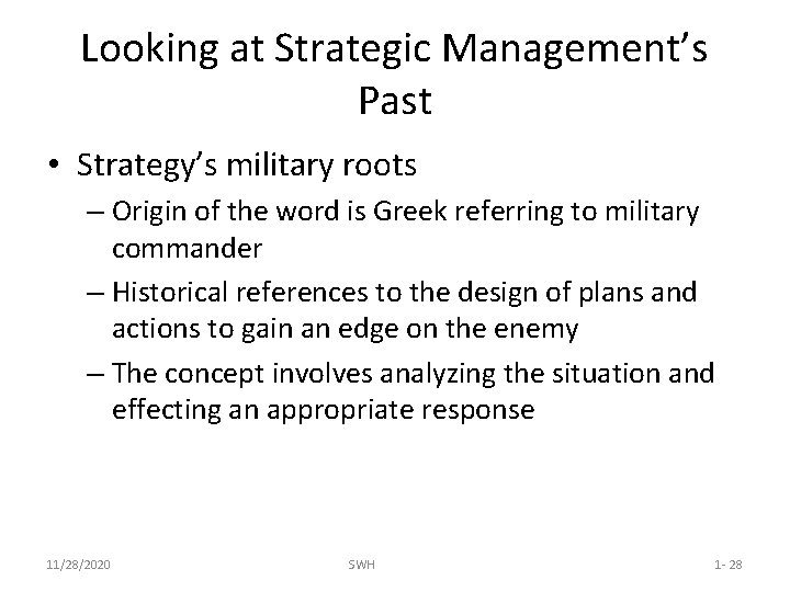 Looking at Strategic Management's Past • Strategy's military roots – Origin of the word