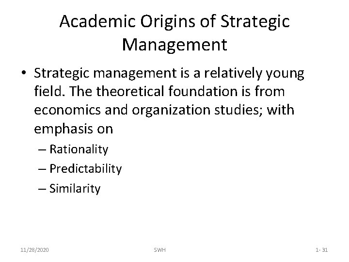 Academic Origins of Strategic Management • Strategic management is a relatively young field. The