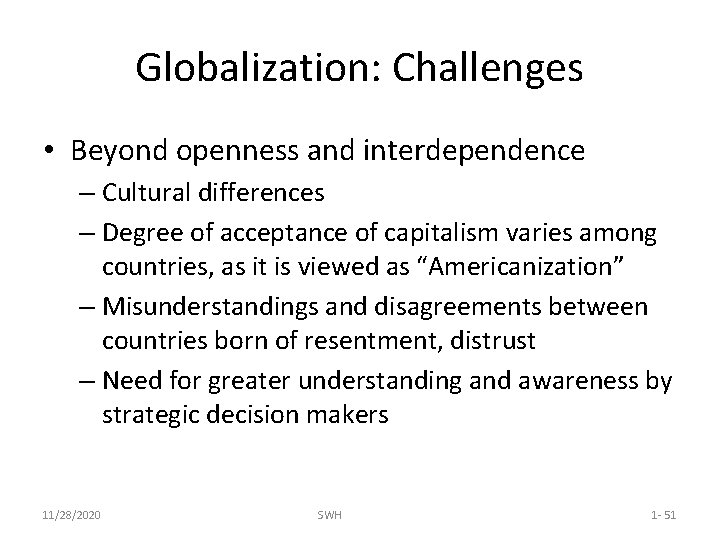 Globalization: Challenges • Beyond openness and interdependence – Cultural differences – Degree of acceptance