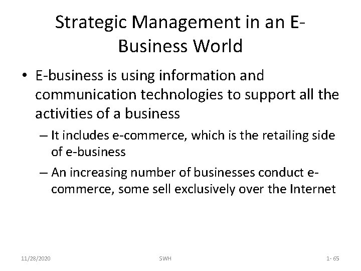 Strategic Management in an EBusiness World • E-business is using information and communication technologies