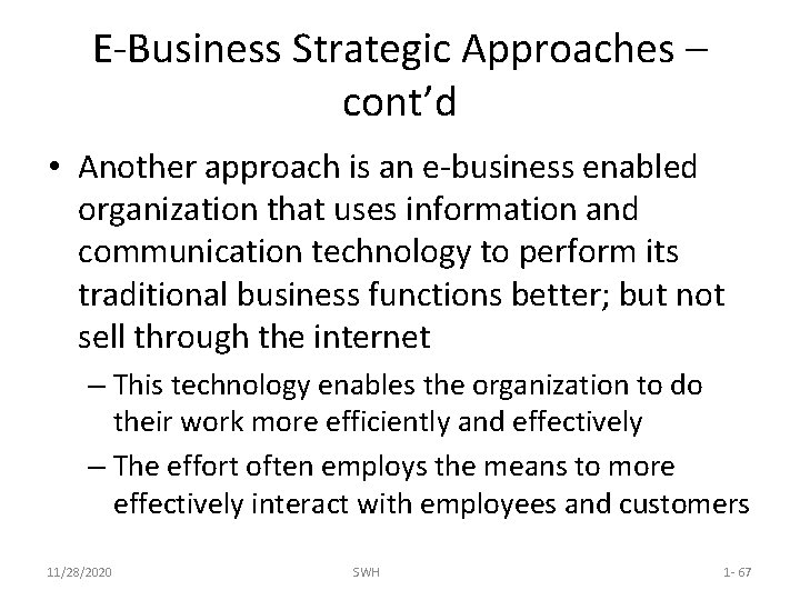 E-Business Strategic Approaches – cont'd • Another approach is an e-business enabled organization that