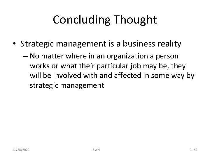 Concluding Thought • Strategic management is a business reality – No matter where in