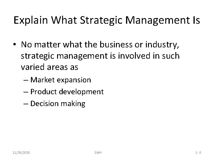 Explain What Strategic Management Is • No matter what the business or industry, strategic