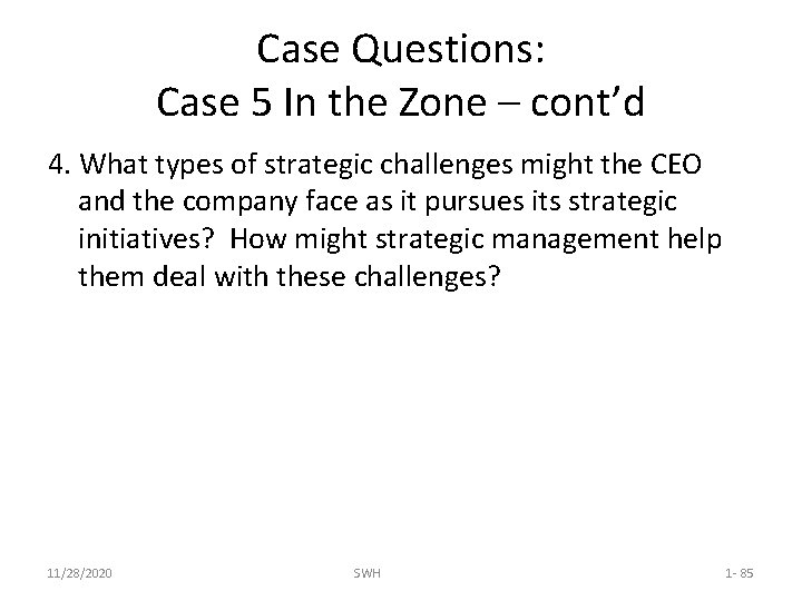 Case Questions: Case 5 In the Zone – cont'd 4. What types of strategic