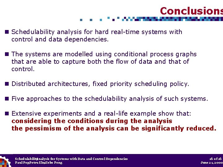 Conclusions Schedulability analysis for hard real-time systems with control and data dependencies. The systems
