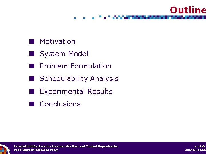 Outline Motivation System Model Problem Formulation Schedulability Analysis Experimental Results Conclusions Schedulability Analysis for