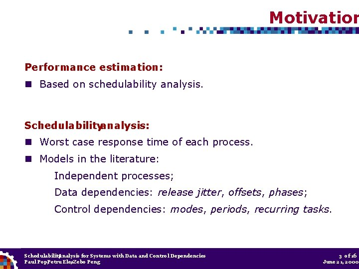 Motivation Performance estimation: Based on schedulability analysis. Schedulabilityanalysis: Worst case response time of each