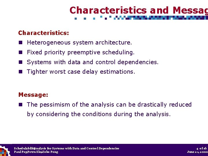 Characteristics and Messag Characteristics: Heterogeneous system architecture. Fixed priority preemptive scheduling. Systems with data