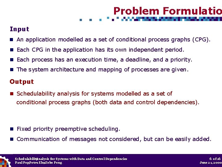 Problem Formulatio Input An application modelled as a set of conditional process graphs (CPG).