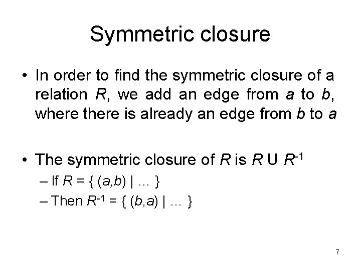 Symmetric closure • In order to find the symmetric closure of a relation R,