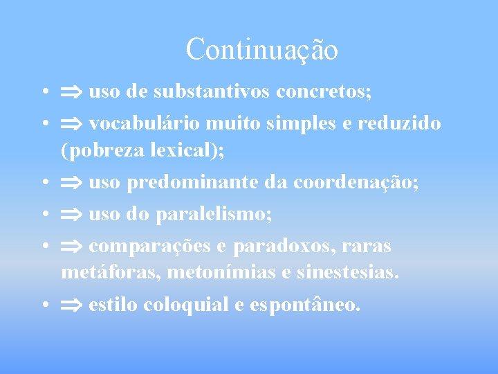 Continuação • uso de substantivos concretos; • vocabulário muito simples e reduzido (pobreza lexical);
