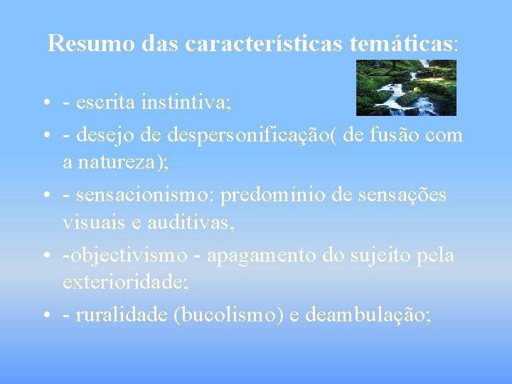 Resumo das características temáticas: • - escrita instintiva; • - desejo de despersonificação( de