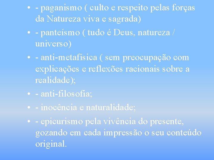 • - paganismo ( culto e respeito pelas forças da Natureza viva e