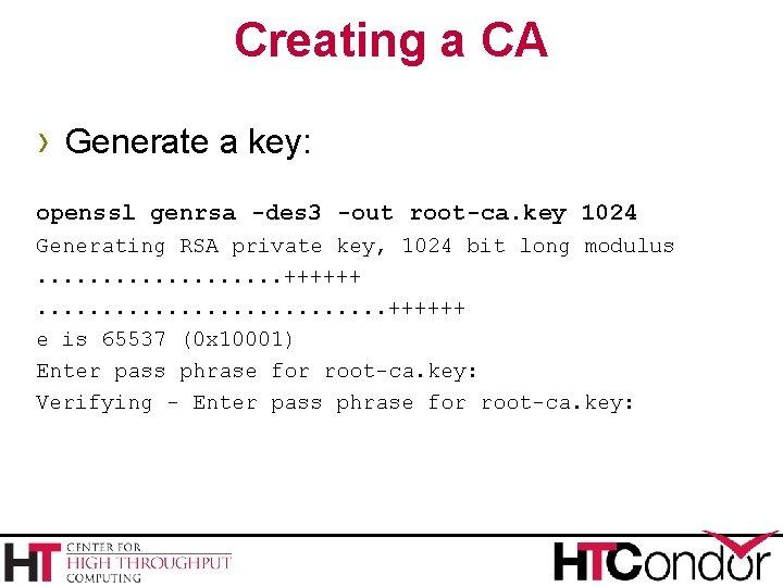 Creating a CA › Generate a key: openssl genrsa -des 3 -out root-ca. key