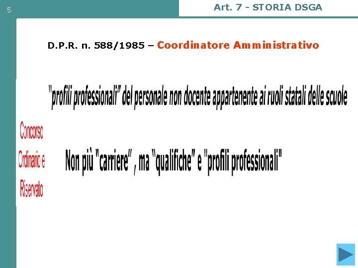 5 Art. 7 - STORIA DSGA D. P. R. n. 588/1985 – Coordinatore Amministrativo
