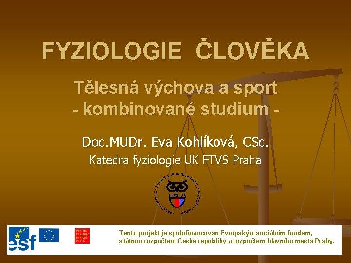 FYZIOLOGIE ČLOVĚKA Tělesná výchova a sport - kombinované studium Doc. MUDr. Eva Kohlíková, CSc.