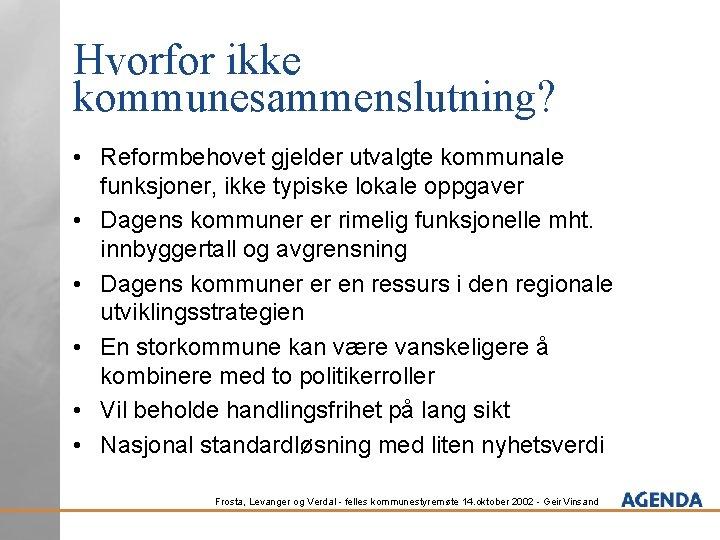 Hvorfor ikke kommunesammenslutning? • Reformbehovet gjelder utvalgte kommunale funksjoner, ikke typiske lokale oppgaver •