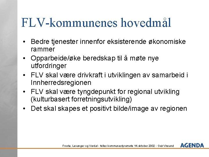 FLV-kommunenes hovedmål • Bedre tjenester innenfor eksisterende økonomiske rammer • Opparbeide/øke beredskap til å