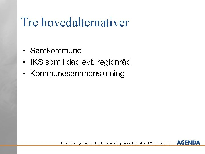 Tre hovedalternativer • Samkommune • IKS som i dag evt. regionråd • Kommunesammenslutning Frosta,