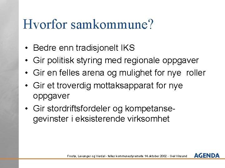 Hvorfor samkommune? • • Bedre enn tradisjonelt IKS Gir politisk styring med regionale oppgaver