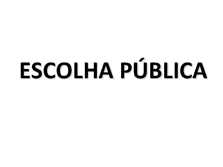 ESCOLHA PÚBLICA