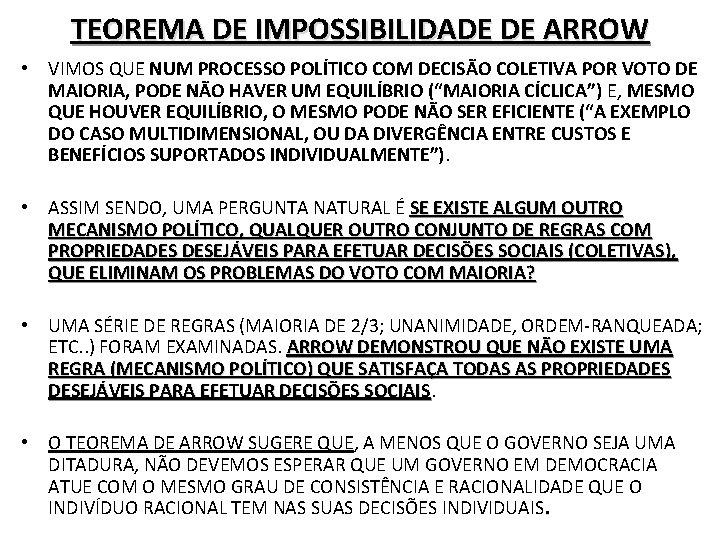 TEOREMA DE IMPOSSIBILIDADE DE ARROW • VIMOS QUE NUM PROCESSO POLÍTICO COM DECISÃO COLETIVA