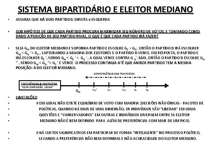 SISTEMA BIPARTIDÁRIO E ELEITOR MEDIANO • ASSUMA QUE HÁ DOIS PARTIDOS: DIREITA e ESQUERDA