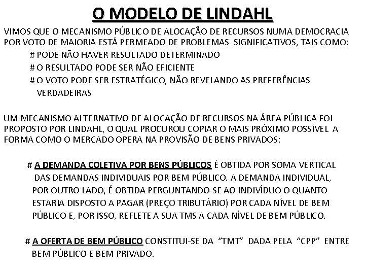 O MODELO DE LINDAHL VIMOS QUE O MECANISMO PÚBLICO DE ALOCAÇÃO DE RECURSOS NUMA