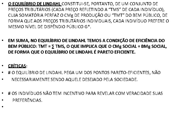 • O EQUILÍBRIO DE LINDAHL CONSTITUI-SE, PORTANTO, DE UM CONJUNTO DE PREÇOS TRIBUTÁRIOS