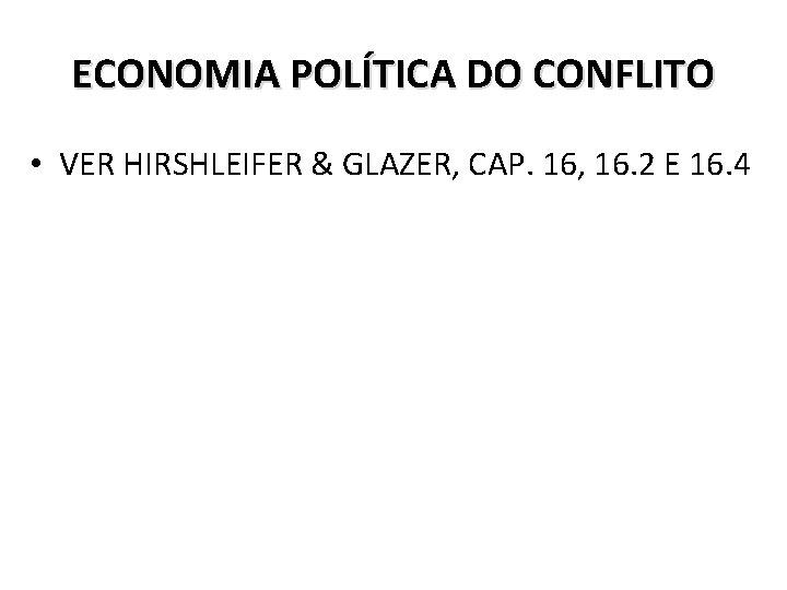 ECONOMIA POLÍTICA DO CONFLITO • VER HIRSHLEIFER & GLAZER, CAP. 16, 16. 2 E