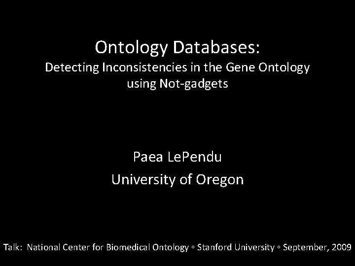 Ontology Databases: Detecting Inconsistencies in the Gene Ontology using Not-gadgets Paea Le. Pendu University